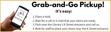 Grab-and-Go Pickup! It's easy: 1. Place a hold. 2. Wait for a call or e-mail that your items are ready. 3. Park near the Library's K Street entrance and call us. 4. Wait for staff to place your items near the K Street entrance. Bedford Public Library. Endless Possibilities. 812-275-4471.