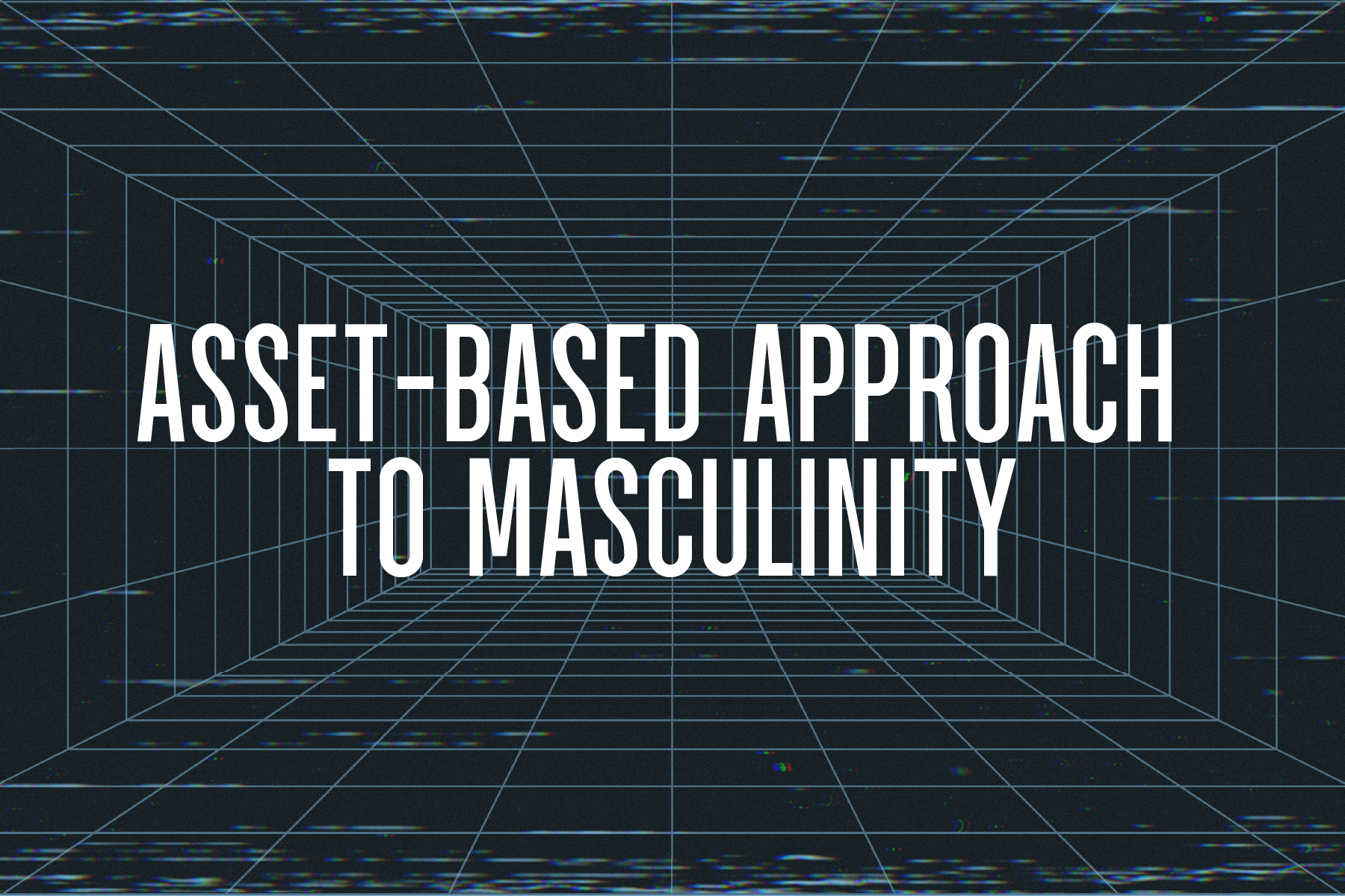 Asset-Based Approach to Masculinity