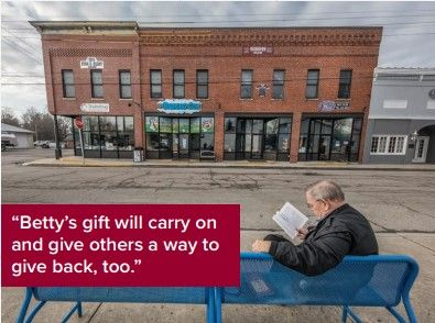 Betty's gift will carry on and give others way to give back, too.