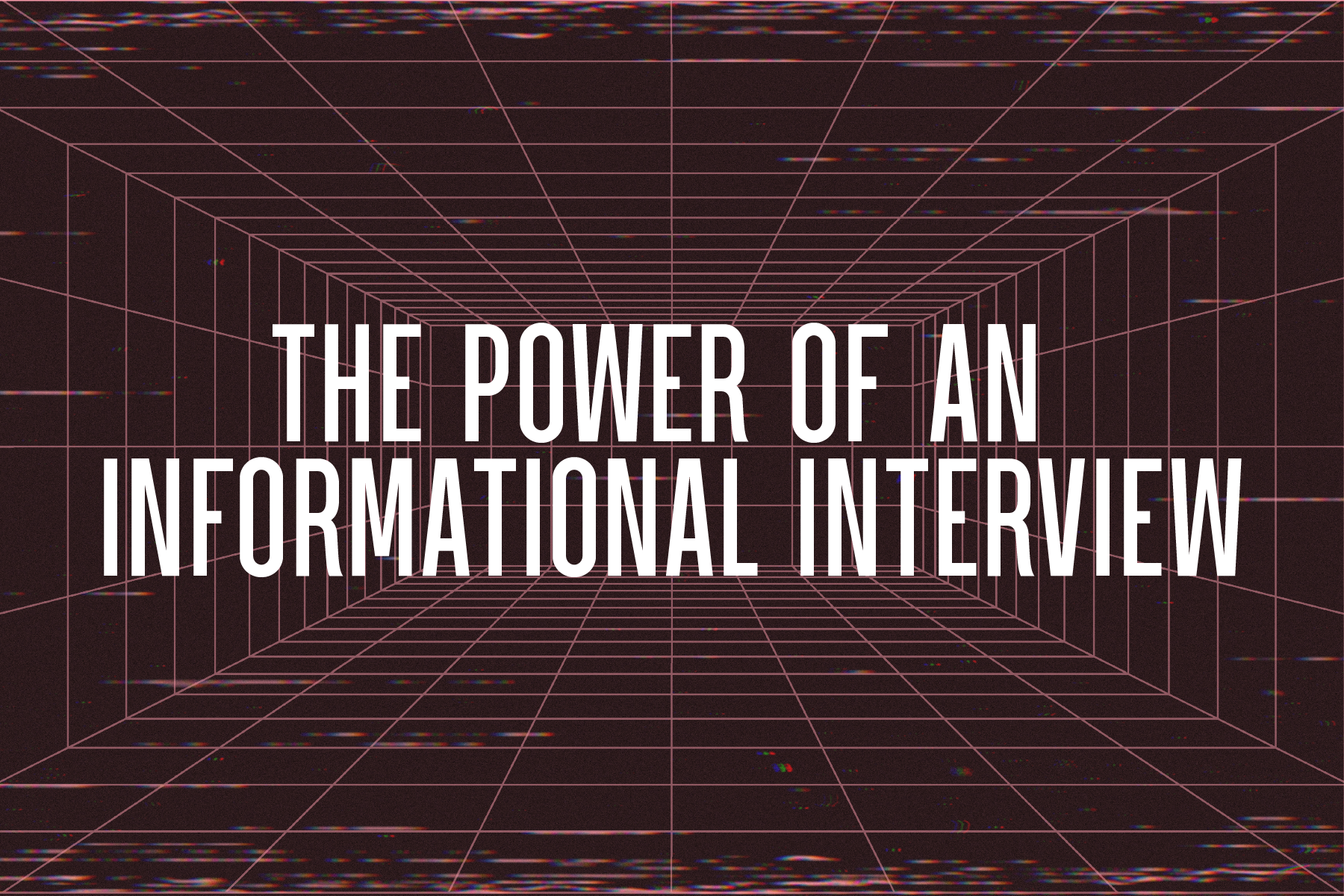 The Power of an Informational Interview