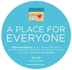 A PLACE FOR EVERYONE Open for services to all who experience intimate partner violence and sexual assault