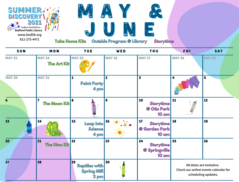 Summer Discovery May & June. May 24 The Art Kit. June 1 Paint Party at 4 pm. June 7 The Moon Kit. June 10 Storytime at Otis Park at 10 am. June 15 Leap into Science at 4 pm. June 17 Storytime at Garden Park at 10 am. June 21 The Dino Kit. June 24 Storytime at Springville at 10 am. June 29 Reptiles with Spring Mill at 2 pm. All dates are tentative. Check our online events calendar for scheduling updates.
