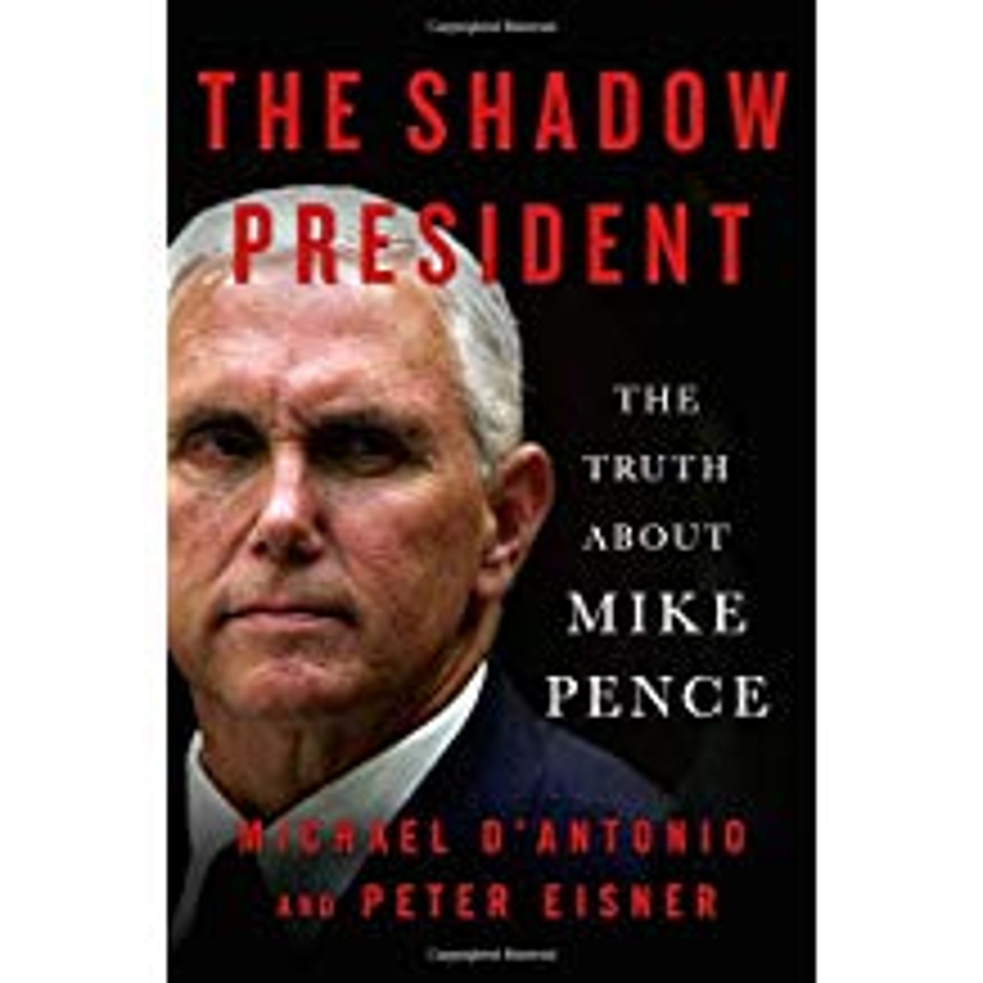 The Shadow President--The Truth about Mike Pence by Michael D'Antonio and Peter Eisner