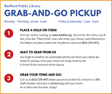 Bedford Public Library Grab-and-Go Pickup. Mon-Thur: 10am-6pm, Fri-Sat: 10am-5pm. 1. Place a Hold on Items: Visit our online catalog at www.bedlib.org. Search for the items you'd like, click \