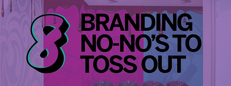 Image for 8 Branding No-No's to Toss Out