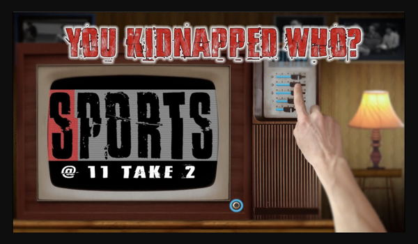 Image for Sports @ 11 You Kidnapped Who?!