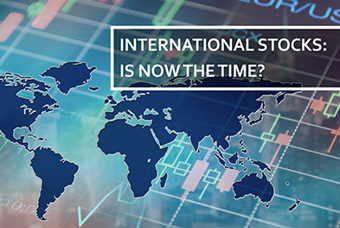 Image for International Stocks: Is Now the Time?