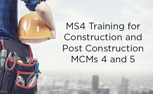MS4 Training for Construction and Post Construction MCMs 4 and 5