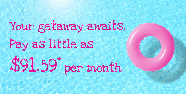 Pink inflatable ring floating in the pool with the text: Your getaway awaits. Pay as little as $91.59* per month.