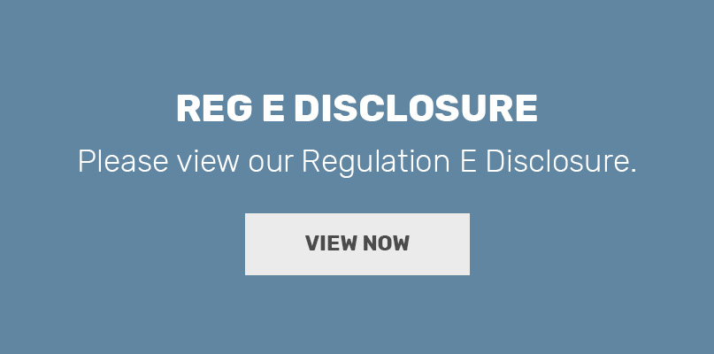 Click here to view our Regulation E Disclosure.
