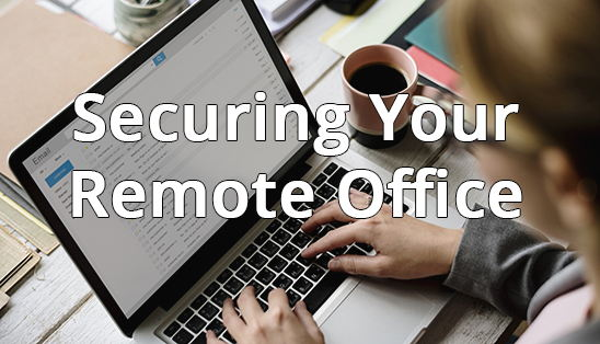 Image for Securing Your Remote Office
