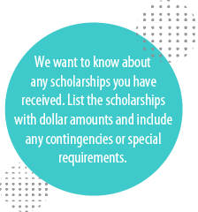 We want to know about any scholarship you have received.