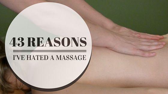 43 reasons I've hated massage